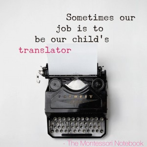 Being our child's translator may be the answer we are looking for
