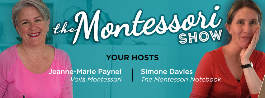 The Montessori Show with Simone Davies and Jeanne-Marie Paynel