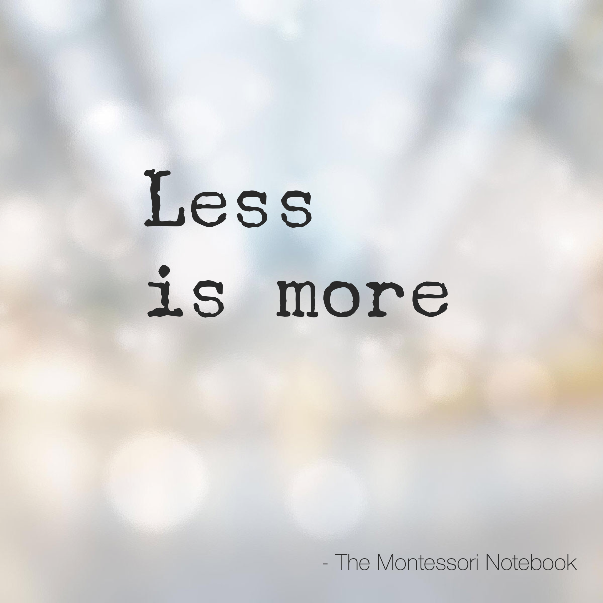 Montessori musings on less is more the montessori notebook for More com