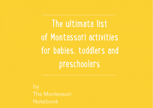 The ultimate list of Montessori activities for babies, toddlers and preschoolers