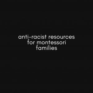 Anti-racist resources for Montessori families