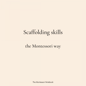 What is scaffolding in Montessori?